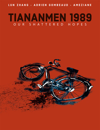 Tiananmen 1989: Our Shattered Hopes by Lun Zhang and Adrien Gombeaud