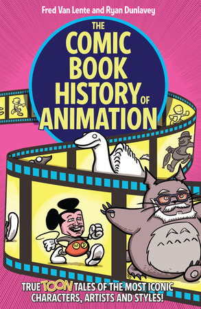 The Comic Book History of Animation: True Toon Tales of the Most Iconic Characters, Artists and Styles! by Fred Van Lente