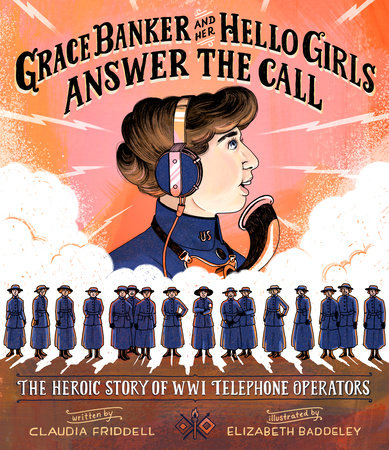 Grace Banker and Her Hello Girls Answer the Call by Claudia Friddell