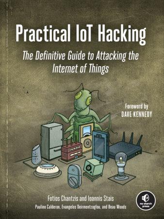 Practical IoT Hacking by Fotios Chantzis, Ioannis Stais, Paulino Calderon, Evangelos Deirmentzoglou and Beau Woods