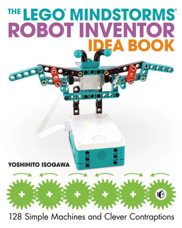 The LEGO MINDSTORMS Robot Inventor Idea Book by Yoshihito Isogawa