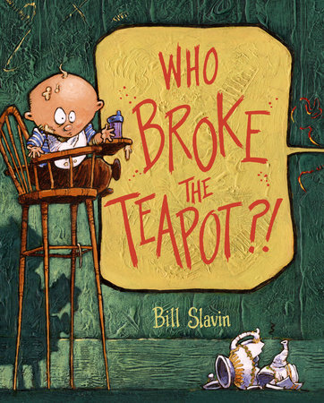 Who Broke the Teapot?! by Bill Slavin