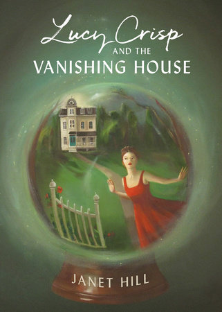 Lucy Crisp and the Vanishing House by Janet Hill | PenguinRandomHouse com:  Books