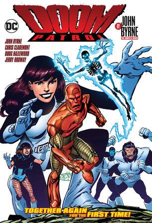 Doom Patrol by John Byrne: The Complete Series by John Byrne