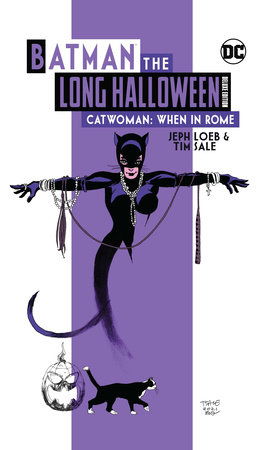 Batman: The Long Halloween: Catwoman When in Rome The Deluxe Edition by Jeph Loeb