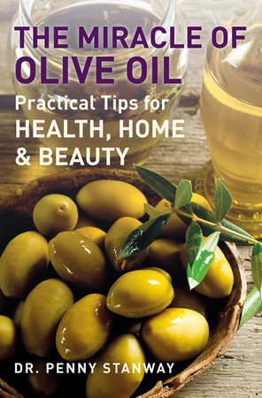 The Miracle of Olive Oil by Dr. Penny Stanway