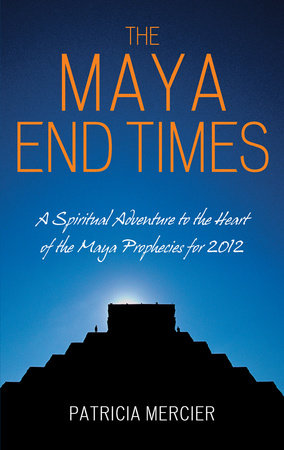 The Maya End Times by Patricia Mercier