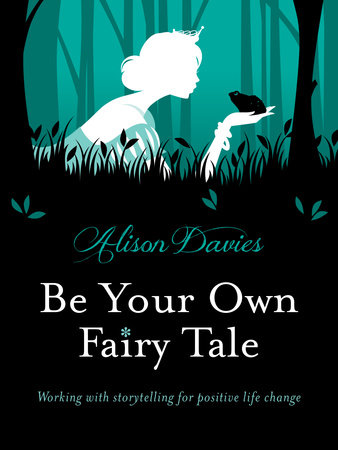 Be Your Own Fairy Tale by Alison Davies
