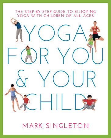 YOGA FOR YOU AND YOUR CHILD by Mark Singleton
