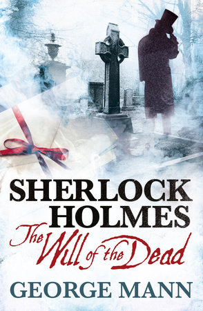 Sherlock Holmes: The Will of the Dead by George Mann