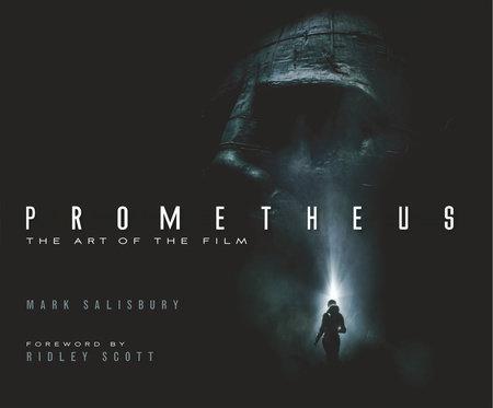 Prometheus: The Art of the Film by Mark Salisbury