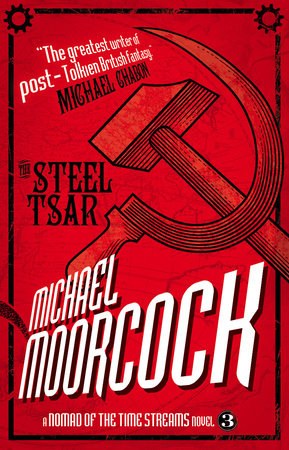 A Nomad of the Time Streams - The Steel Tsar by Michael Moorcock