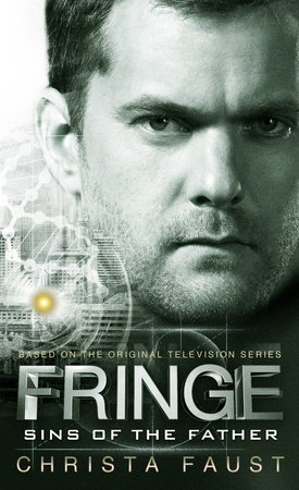 Fringe - Sins of the Father (novel #3) by Christa Faust