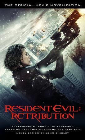 Resident Evil: Retribution - The Official Movie Novelization by John Shirley