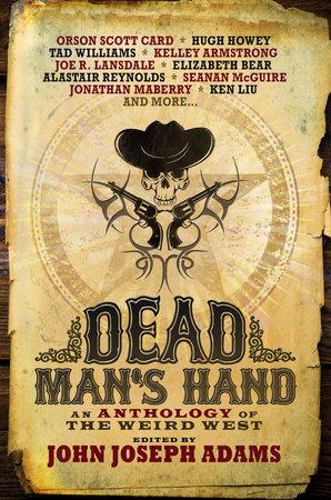 Dead Man's Hand: An Anthology of the Weird West by John Joseph Adams