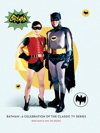 Batman: A Celebration of the Classic TV Series by Robert Garcia and Joe Desris