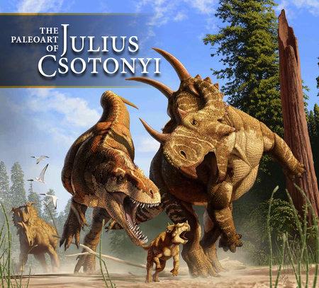The Paleoart of Julius Csotonyi by Julius Csotonyi