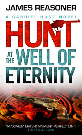 Gabriel Hunt - Hunt at the Well of Eternity by James Reasoner