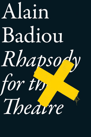 Rhapsody For The Theatre by Alain Badiou