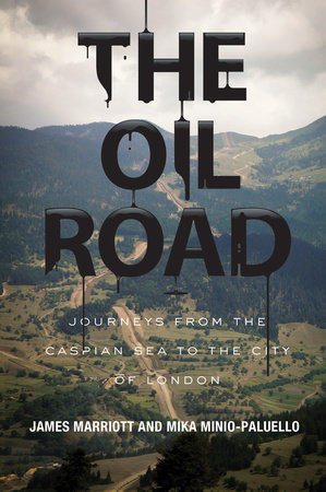 The Oil Road by James Marriott and Mika Minio-Paluello
