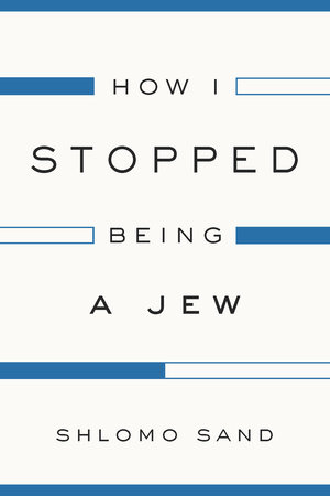 How I Stopped Being a Jew by Shlomo Sand
