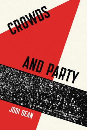 Crowds and Party by Jodi Dean