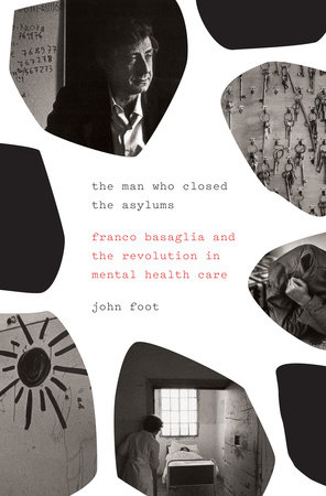 The Man Who Closed the Asylums by John Foot