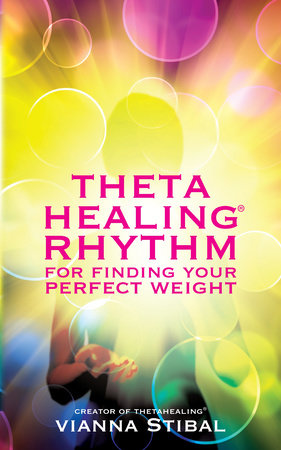 ThetaHealing® Rhythm for Finding Your Perfect Weight by Vianna Stibal