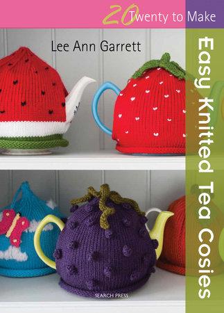 Easy Knitted Tea Cosies by Lee Ann Garrett