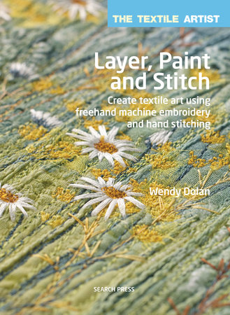 Textile Artist: Layer, Paint and Stitch, The