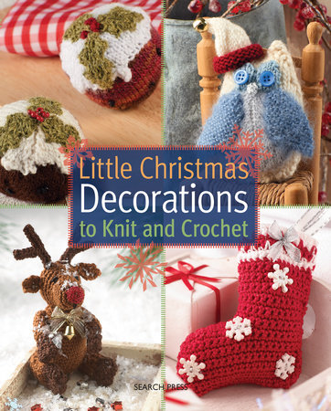 Little Christmas Decorations to Knit & Crochet by Sue Stratford and Val Pierce