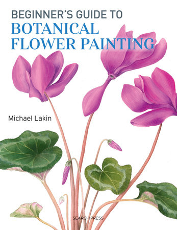 Beginner's Guide to Botanical Flower Painting by Michael Lakin