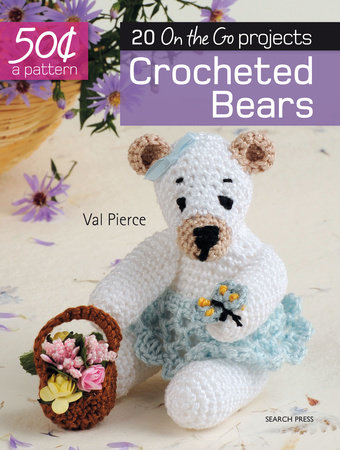50 Cents a Pattern: Crocheted Bears by Val Pierce