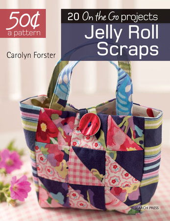 50 Cents a Pattern: Jelly Roll Scraps by Carolyn Forster