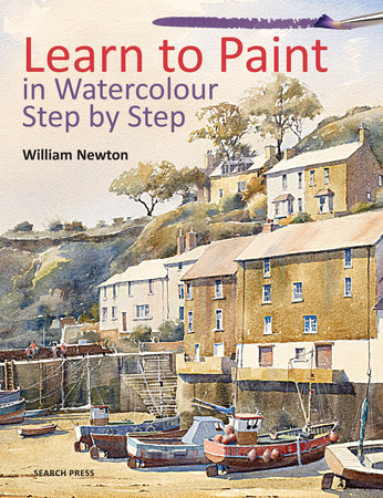 Learn to Paint in Watercolour Step by Step by William Newton