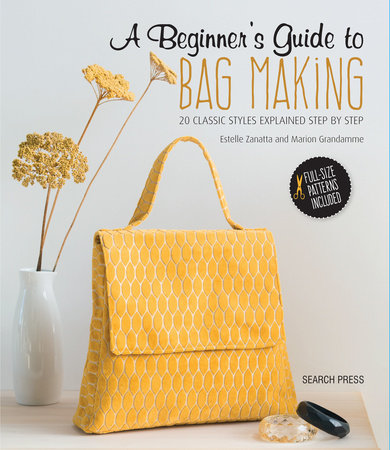 A Beginner's Guide to Bag Making by Estelle Zanatta and Marion Grandamme