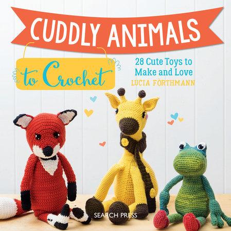 Cuddly Animals to Crochet by Lucia Förthmann