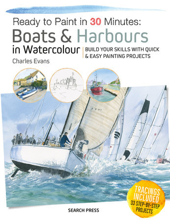 Ready to Paint in 30 Minutes: Boats & Harbours in Watercolour by Charles Evans