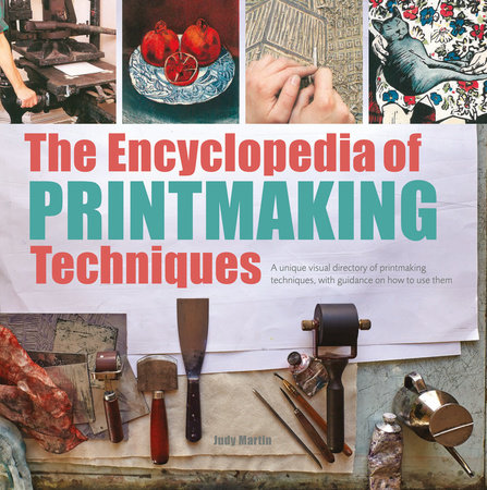 Encyclopedia of Printmaking Techniques, The by Judy Martin