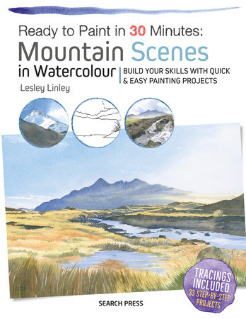 Ready to Paint in 30 Minutes: Mountain Scenes in Watercolour by Lesley Linley