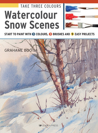 Take Three Colours: Watercolour Snow Scenes by Grahame Booth
