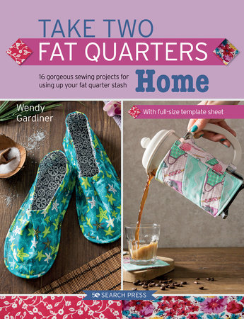 Take Two Fat Quarters: Home by Wendy Gardiner