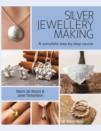 Silver Jewellery Making by Machi de Waard and Janet Richardson
