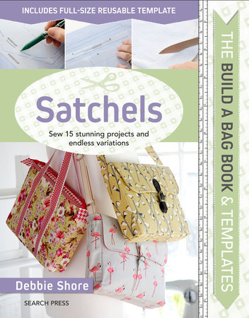Build a Bag Book & Templates: Satchels by Debbie Shore