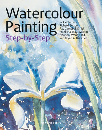 Watercolour Painting Step-by-Step by Jackie Barrass, Richard Bolton, Ray Campbell Smith and Frank Halliday