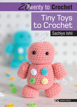 20 to Crochet: Tiny Toys to Crochet by Sachiyo Ishii
