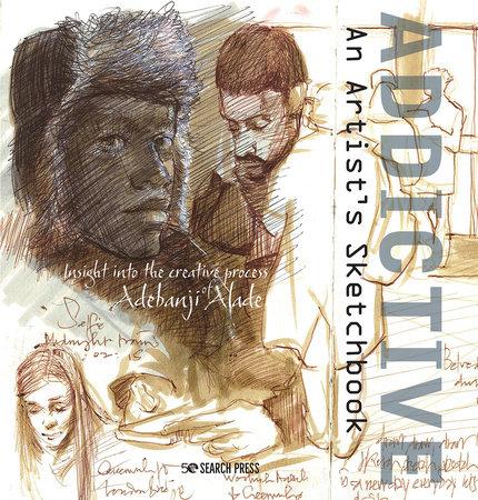 Addictive - An Artists Sketchbook by Adebanji Alade