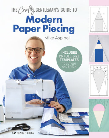 Crafty Gentleman's Guide to Modern Paper Piecing, The by Mike Aspinall