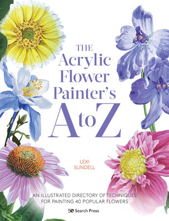 The Acrylic Flower Painters A to Z by Lexi Sundell