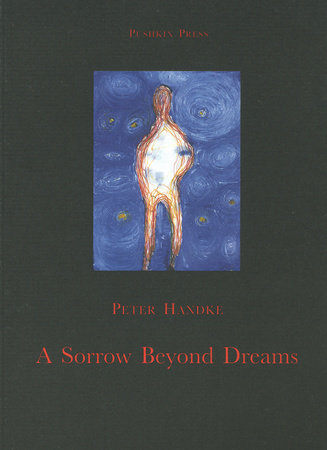 A Sorrow Beyond Dreams by Peter Handke